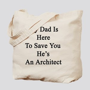 My Dad is Here To Save You He's An Archit Tote Bag
