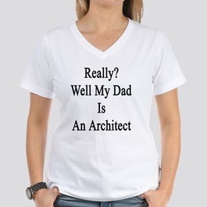 Really? Well My Dad Is An A Women's V-Neck T-Shirt