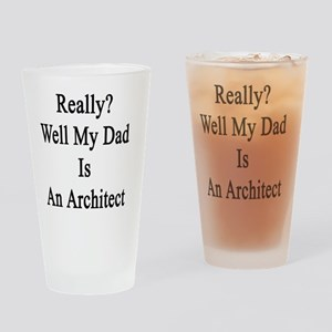 Really? Well My Dad Is An Architect Drinking Glass