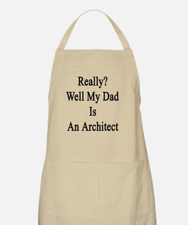 Really? Well My Dad Is An Architect  Apron