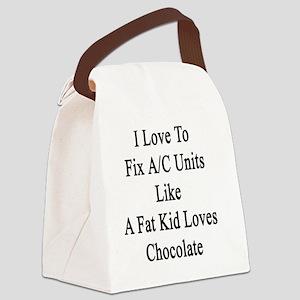 I Love To Fix A/C Units Like A Fa Canvas Lunch Bag