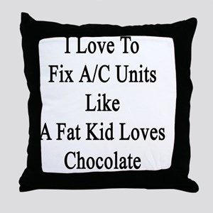 I Love To Fix A/C Units Like A Fat Ki Throw Pillow