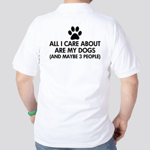 All I Care About Are My Dogs Saying Golf Shirt