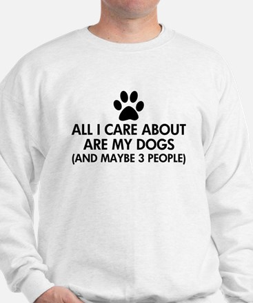All I Care About Are My Dogs Saying Sweatshirt
