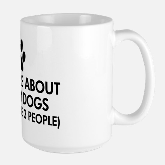 All I Care About Are My Dogs Saying Large Mug