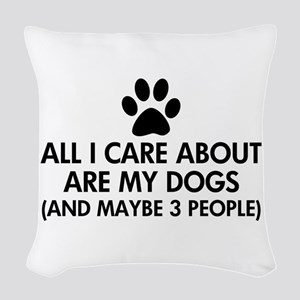 All I Care About Are My Dogs S Woven Throw Pillow