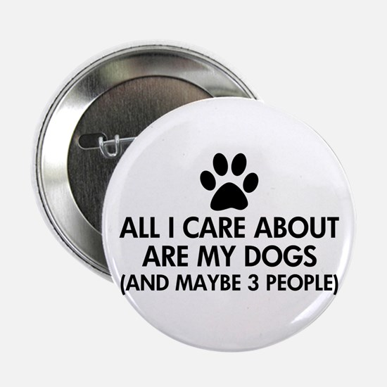 "All I Care About Are My Dogs Saying 2.25"" Button"