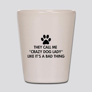 They call me crazy dog lady Shot Glass