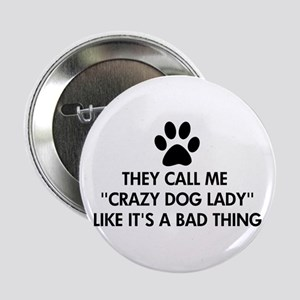 """They call me crazy dog lady 2.25"""" Button"""