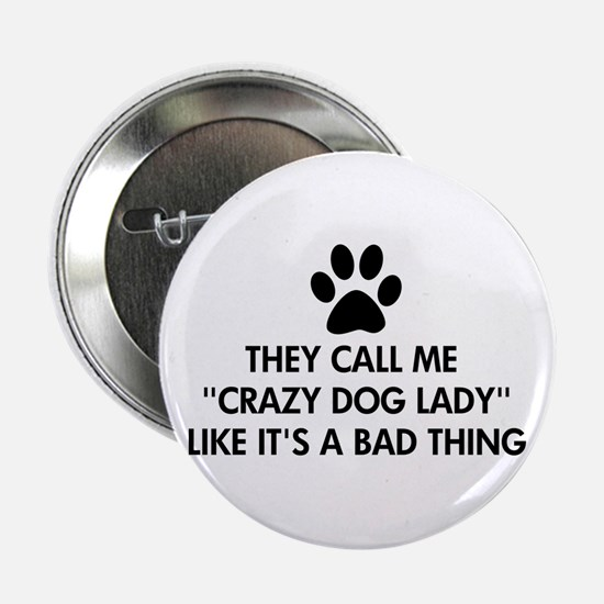 "They call me crazy dog lady 2.25"" Button"