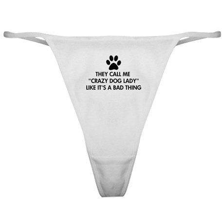 They call me crazy dog lady Classic Thong