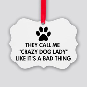 They call me crazy dog lady Picture Ornament