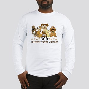 OCD Obsessive Canine Disorder Long Sleeve T-Shirt