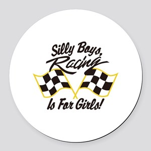 Silly Boys Racing Is For Girls Round Car Magnet