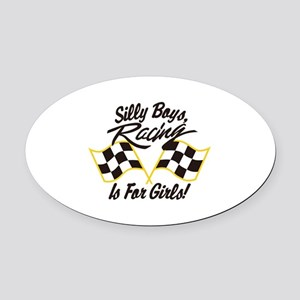 Silly Boys Racing Is For Girls Oval Car Magnet