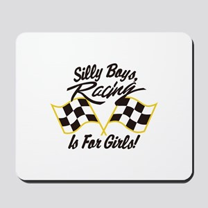 Silly Boys Racing Is For Girls Mousepad