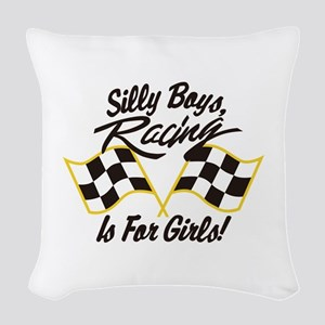Silly Boys Racing Is For Girls Woven Throw Pillow