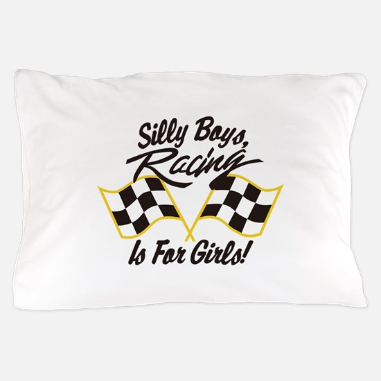 Silly Boys Racing Is For Girls Pillow Case