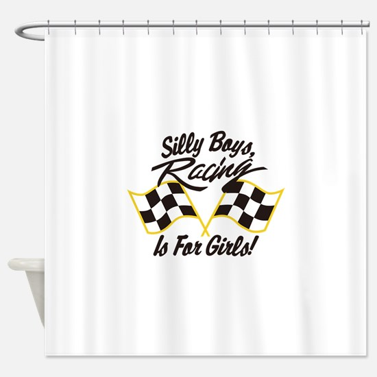 Silly Boys Racing Is For Girls Shower Curtain