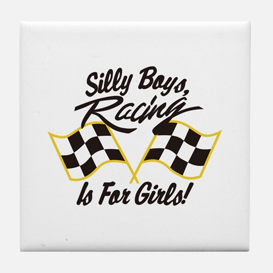 Silly Boys Racing Is For Girls Tile Coaster