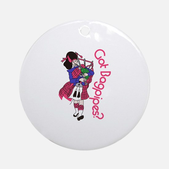 Got Bagpipes? Ornament (Round)