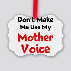 Dont Make Me Use My Mother Voice Ornament