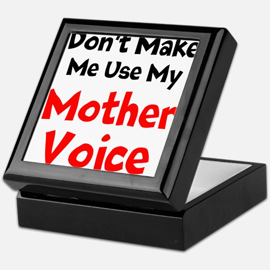 Dont Make Me Use My Mother Voice Keepsake Box