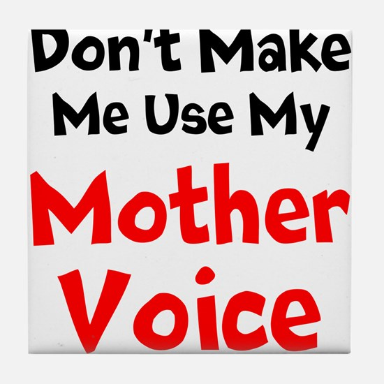 Dont Make Me Use My Mother Voice Tile Coaster