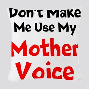 Dont Make Me Use My Mother Voice Woven Throw Pillo