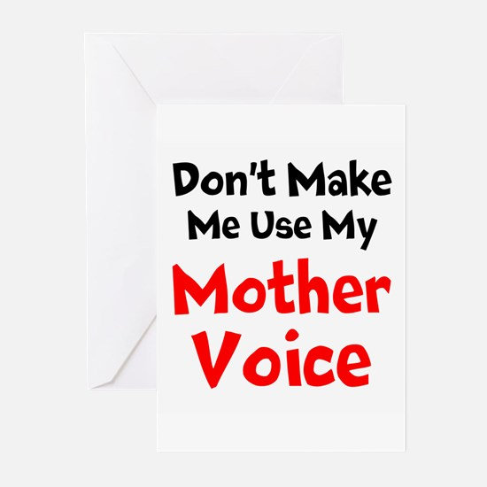 Dont Make Me Use My Mother Voice Greeting Cards