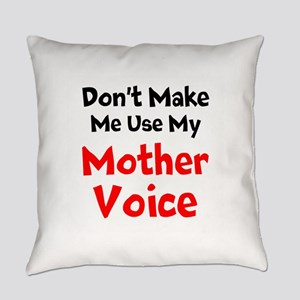 Dont Make Me Use My Mother Voice Everyday Pillow