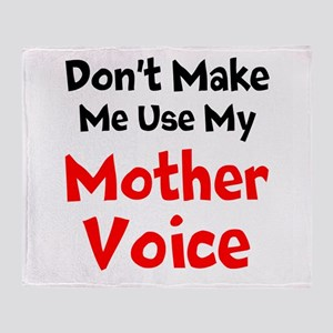 Dont Make Me Use My Mother Voice Throw Blanket