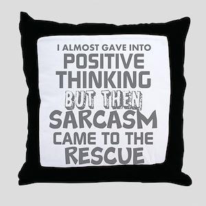 POSITIVE THINKING-SARCASM HUMOR Throw Pillow