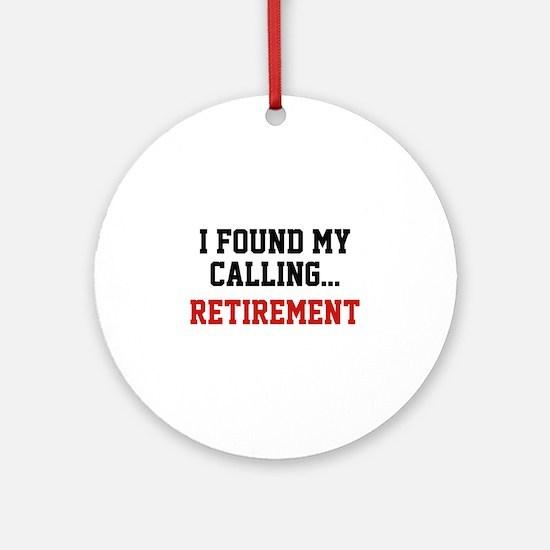 I Found My Calling... Ornament (Round)