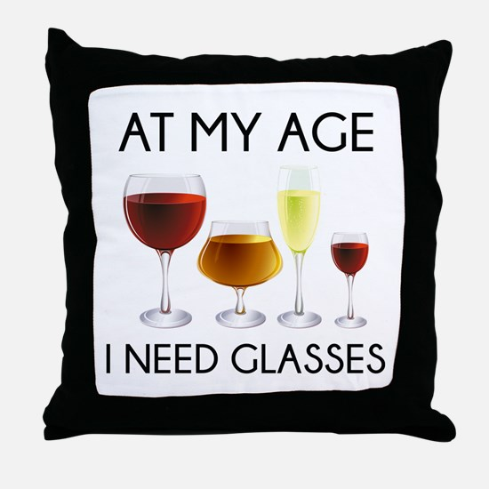 At My Age I Need Glasses Throw Pillow