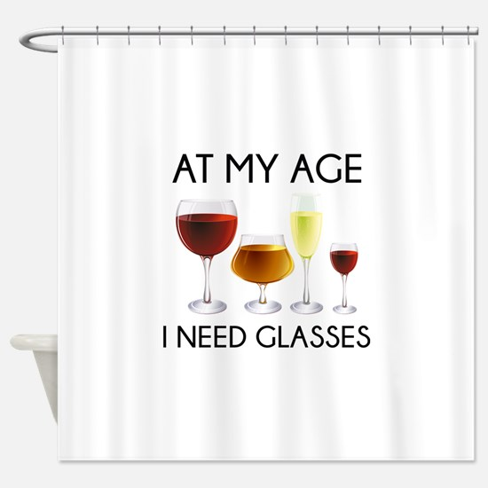 At My Age I Need Glasses Shower Curtain