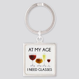At My Age I Need Glasses Square Keychain
