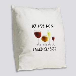 At My Age I Need Glasses Burlap Throw Pillow