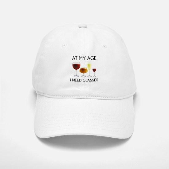 At My Age I Need Glasses Baseball Baseball Cap