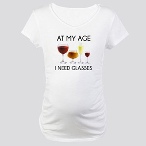 At My Age I Need Glasses Maternity T-Shirt