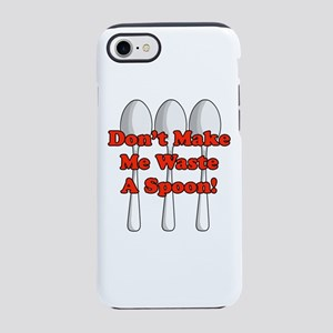 Waste A Spoon! iPhone 7 Tough Case