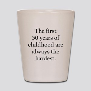 The First 50 Years Of Childhood Shot Glass