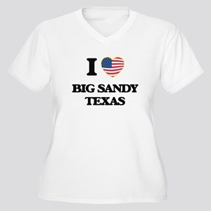 I love Big Sandy Texas Plus Size T-Shirt