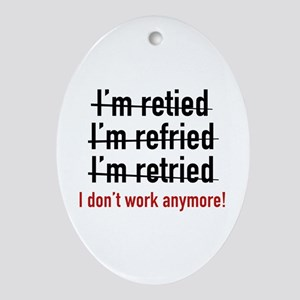 I Don't Work Anymore! Ornament (Oval)