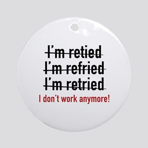 I Don't Work Anymore! Ornament (Round)