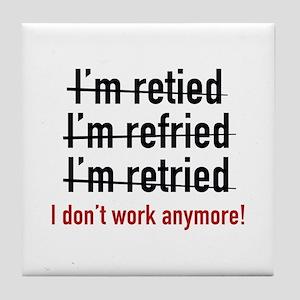 I Don't Work Anymore! Tile Coaster