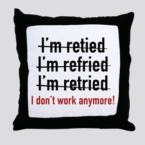 I Don't Work Anymore! Throw Pillow