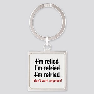 I Don't Work Anymore! Square Keychain