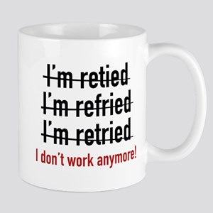I Don't Work Anymore! Mug