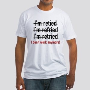 I Don't Work Anymore! Fitted T-Shirt
